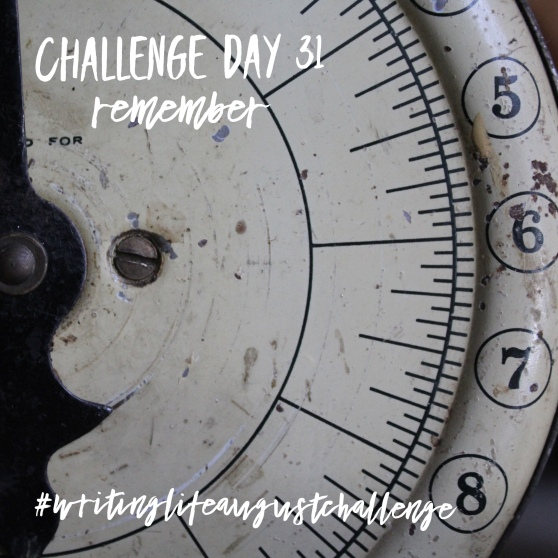 Challenge Day 31 remember #writinglifeaugustchallenge