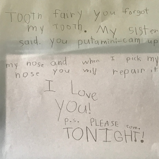 "Handwritten note that says, ""Tooth fairy you forgot my tooth. My sister said you put a mini-cam up my nose and when I pick my nose you will repair it. I love you! P.S. Please come tonight!"